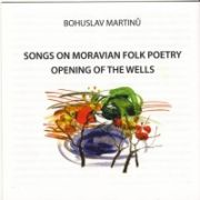 SONGS ON MORAVIAN FOLK POETRY <b>• Songs on One Page, H 294 • New Chap-Book, H 288 • Songs on Two Pages, H 302</b>, L. Peřinová - <i>mezzo-soprano</i>, E. Peřinová - <i>piano</i> <b>• The Opening of the Wells, H 354</b>, cond. J. Spisar
