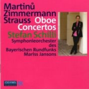 OBOE CONCERTOS (Martinů, Zimmermann, Strauss) <b>• Concerto for Oboe and Small Orchestra, H 353</b>, Stefan Schilli - <i>oboe</i>, Symphonieorchester des Bayerischen Rundfunks, cond. Mariss Janson, Oehms classics, OC 737, recorded in 2008