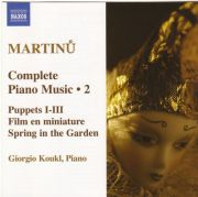 BOHUSLAV MARTINŮ: COMPLETE PIANO MUSIC 2 <b>• Puppets, H 92, H 116, H 137 • Film en miniature, H 148 • Spring in the Garden, H 125 • The Fifth Day of the Fifth Moon, H 318 and more…</b> Georgio Koukl - <i>piano</i>, recorded in 2005