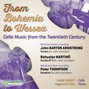 From Bohemia to Wessex. Cello Music from the Twentieth Century. John Barton Armstrong, Bohuslav Martinů, Peter Thompson. Bohuslav Martinů: Sonata No 2 for Cello and Piano, H 286. Lionel Handy – Cello Nigel Clayton – Piano Sleeveless RECORDS 2014, LC 20736
