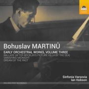 Bohuslav Martinů: Early Orchestral Works III. <b>• Ballade, H 97 • Dream of the Past, H 124 • Vanishing Midnight, H 131</b>. Sinfonia Varsovia, Ian Hobson (conductor). Toccata Classics, 2017.